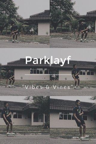 "Parklayf ""Vibes & Vines"""