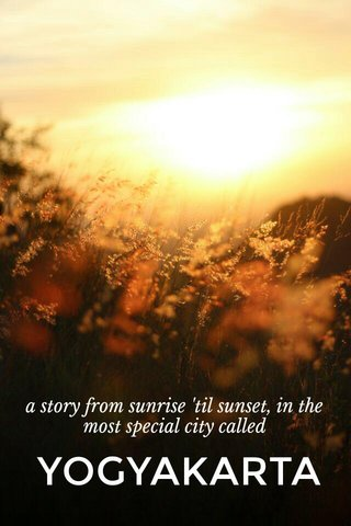 YOGYAKARTA a story from sunrise 'til sunset, in the most special city called