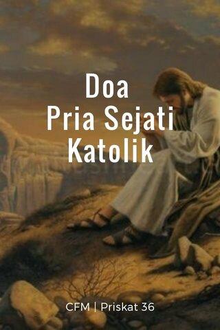 Doa Pria Sejati Katolik CFM | Priskat 36