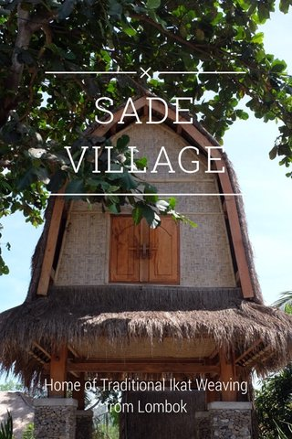 SADE VILLAGE Home of Traditional Ikat Weaving from Lombok