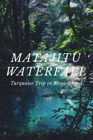 MATAJITU WATERFALL Turquoise Trip in Moyo Island