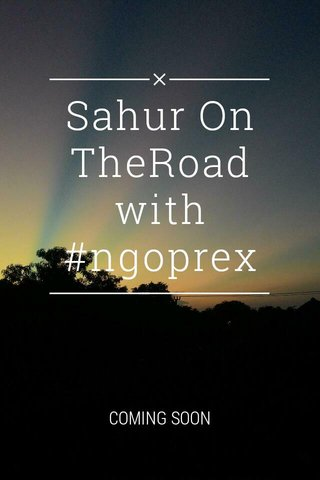 Sahur On TheRoad with #ngoprex COMING SOON