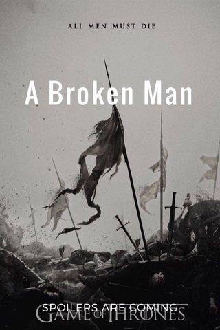 A Broken Man SPOILERS ARE COMING