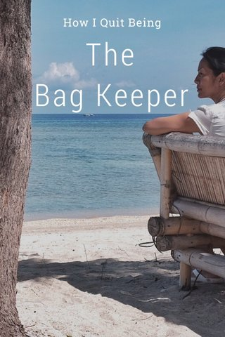 The Bag Keeper How I Quit Being