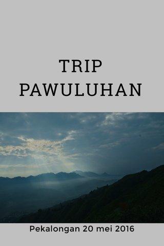 TRIP PAWULUHAN Pekalongan 20 mei 2016