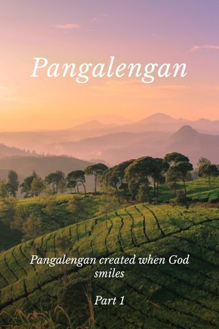 Pangalengan Pangalengan created when God smiles Part 1