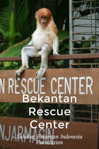 Bekantan Rescue Center Sahabat Bekantan Indonesia Foundation