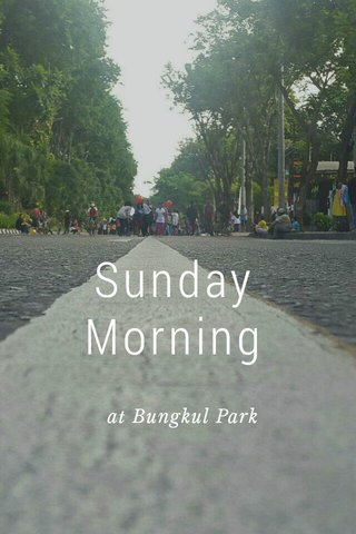 Sunday Morning at Bungkul Park