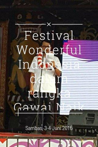 Festival Wonderful Indonesia dalam rangka Gawai Naik Dango Sambas, 3-4 Juni 2016