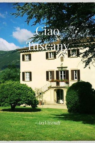 Ciao Tuscany #ArsVivendi