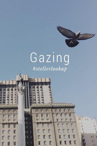 Gazing #stellerlookup