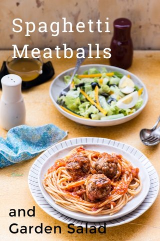 Spaghetti Meatballs and Garden Salad