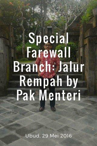 Special Farewall Branch: Jalur Rempah by Pak Menteri Ubud, 29 Mei 2016