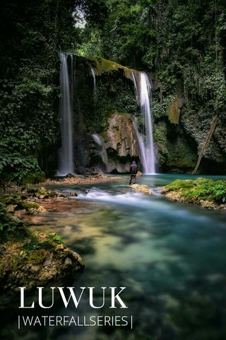 LUWUK |WATERFALLSERIES|