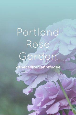 Portland Rose Garden @thecalifornianrefugee
