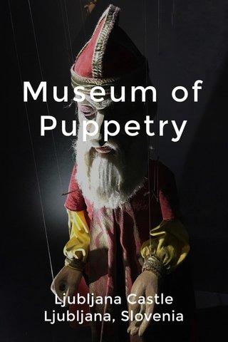 Museum of Puppetry Ljubljana Castle Ljubljana, Slovenia