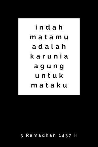 indah matamu adalah karunia agung untuk mataku 3 Ramadhan 1437 H