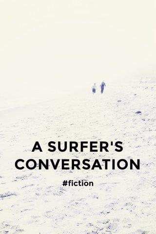 A SURFER'S CONVERSATION #fiction