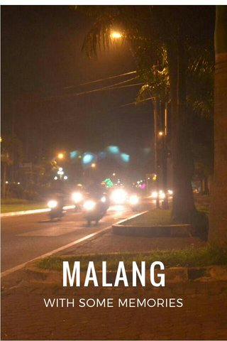 MALANG WITH SOME MEMORIES