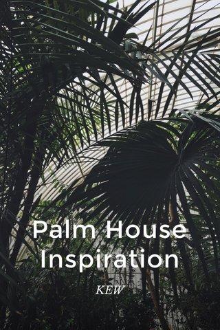 Palm House Inspiration KEW