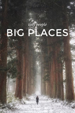 BIG PLACES tiny people