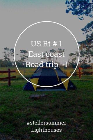 US Rt # 1 East coast Road trip -I #stellersummer Lighthouses