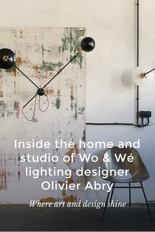 Inside the home and studio of Wo & Wé lighting designer Olivier Abry Where art and design shine