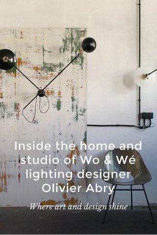 Inside the home and studio of Wo & Wé lighting designer Olivier Abry Where art and design shine