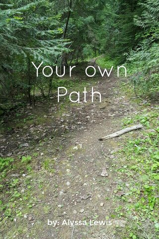 Your own Path by: Alyssa Lewis