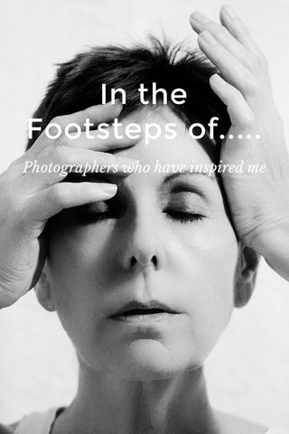 In the Footsteps of..... Photographers who have inspired me