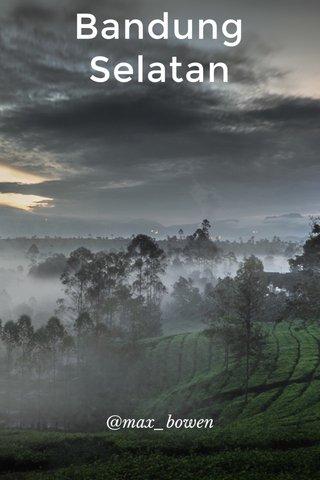 Bandung Selatan @max_bowen