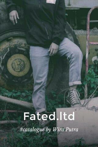 Fated.ltd #catalogue by Wira Putra