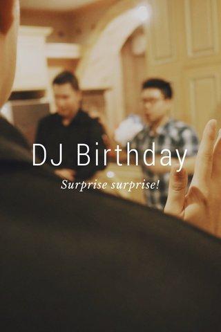 DJ Birthday Surprise surprise!