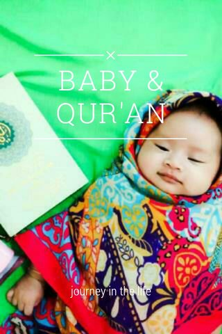 BABY & QUR'AN journey in the life