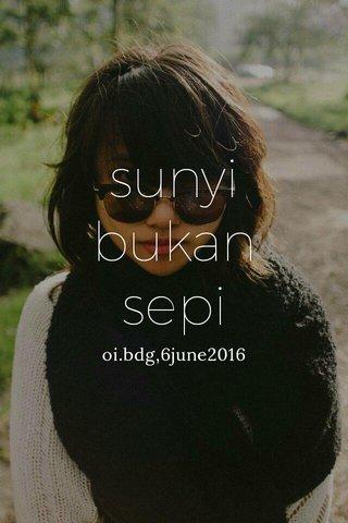 sunyi bukan sepi oi.bdg,6june2016