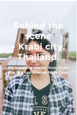 Behind the scene - Krabi city, Thailand. My traveling photos from Krabi city to Khao Khanab Nam Cave.