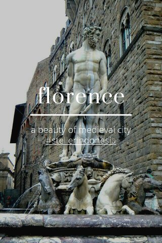 florence a beauty of medieval city #stellerindonesia