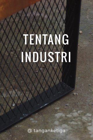 TENTANG INDUSTRI @ tanganketiga