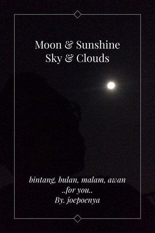 Moon & Sunshine Sky & Clouds bintang, bulan, malam, awan ..for you.. By. joepoenya