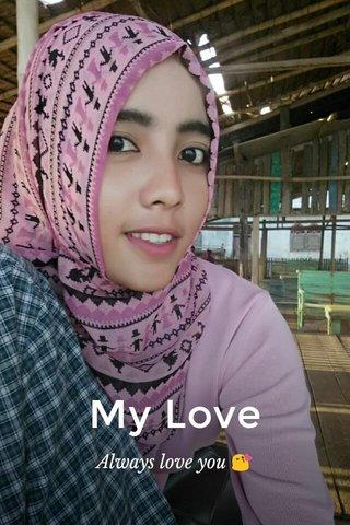 My Love Always love you 😘