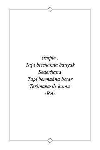 simple , Tapi bermakna banyak Sederhana Tapi bermakna besar Terimakasih 'kamu' -RA-