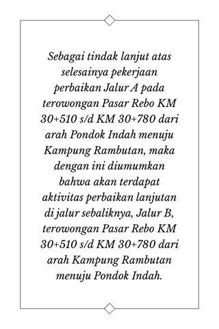 Sebagai tindak lanjut atas selesainya pekerjaan perbaikan Jalur A pada terowongan Pasar Rebo KM 30+510 s/d KM 30+780 dari arah Pondok Indah menuju Kampung Rambutan, maka dengan ini diumumkan bahwa akan terdapat aktivitas perbaikan lanjutan di jalur sebaliknya, Jalur B, terowongan Pasar Rebo KM 30+510 s/d KM 30+780 dari arah Kampung Rambutan menuju Pondok Indah.