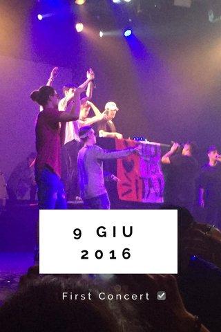 9 GIU 2016 First Concert ☑️