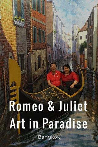 Romeo & Juliet Art in Paradise Bangkok