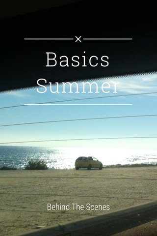 Basics Summer Behind The Scenes