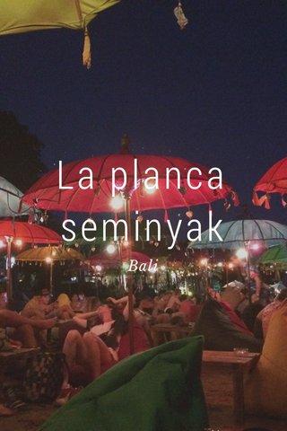 La planca seminyak Bali