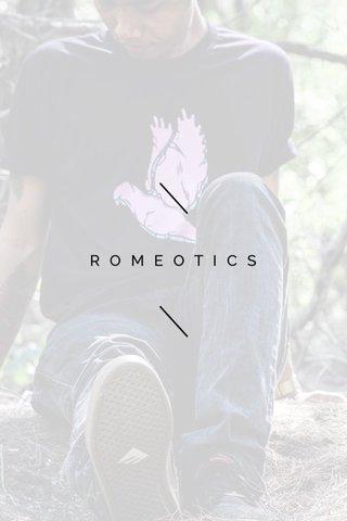 ROMEOTICS