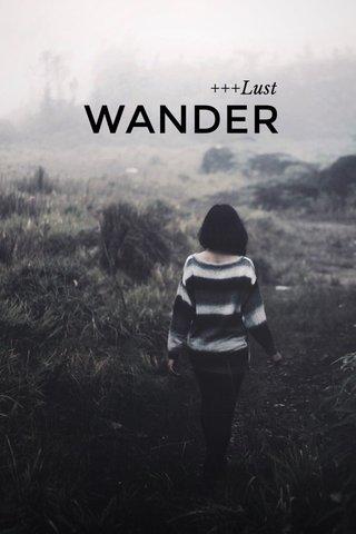 WANDER +++Lust