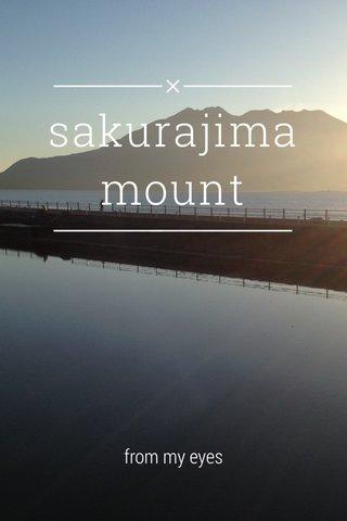 sakurajima mount from my eyes