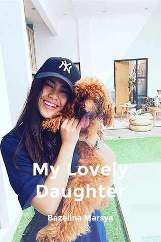 My Lovely Daughter Bazelina Marsya